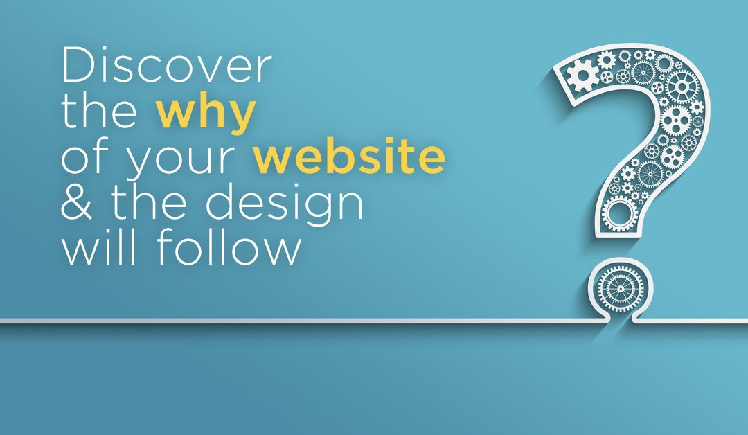 Discover the WHY of Your Website And The Design Will Follow